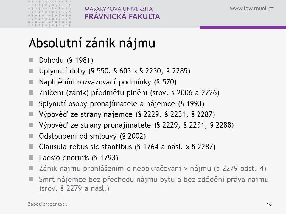 www.law.muni.cz Absolutní zánik nájmu Dohodu (§ 1981) Uplynutí doby (§ 550, § 603 x § 2230, § 2285) Naplněním rozvazovací podmínky (§ 570) Zničení (zá