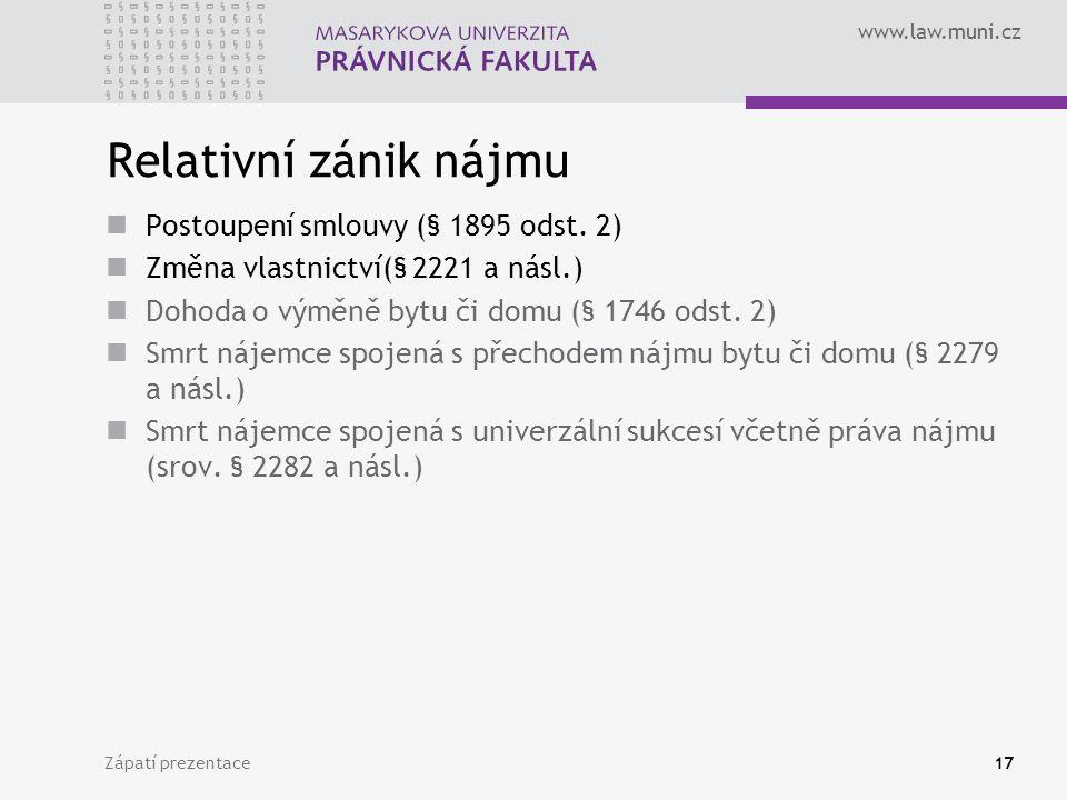 www.law.muni.cz Relativní zánik nájmu Postoupení smlouvy (§ 1895 odst. 2) Změna vlastnictví(§ 2221 a násl.) Dohoda o výměně bytu či domu (§ 1746 odst.