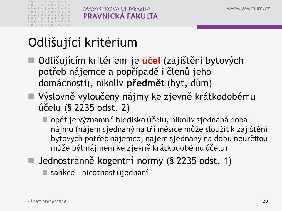 www.law.muni.cz Odlišující kritérium Odlišujícím kritériem je účel (zajištění bytových potřeb nájemce a popřípadě i členů jeho domácnosti), nikoliv př