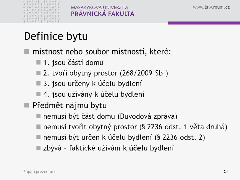www.law.muni.cz Definice bytu místnost nebo soubor místností, které: 1. jsou částí domu 2. tvoří obytný prostor (268/2009 Sb.) 3. jsou určeny k účelu