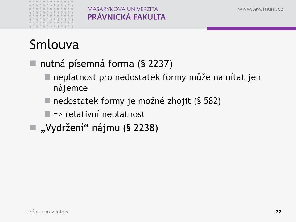 www.law.muni.cz Smlouva nutná písemná forma (§ 2237) neplatnost pro nedostatek formy může namítat jen nájemce nedostatek formy je možné zhojit (§ 582)
