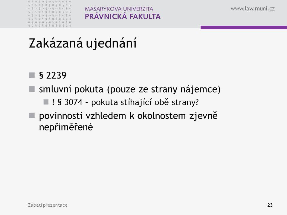 www.law.muni.cz Zakázaná ujednání § 2239 smluvní pokuta (pouze ze strany nájemce) ! § 3074 – pokuta stíhající obě strany? povinnosti vzhledem k okolno