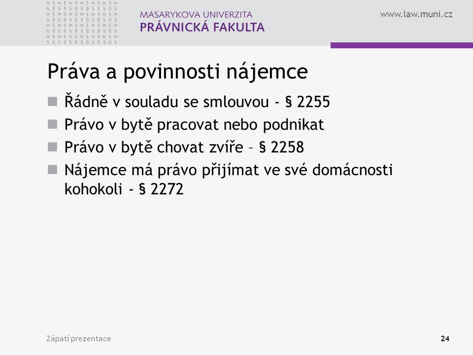 www.law.muni.cz Práva a povinnosti nájemce Řádně v souladu se smlouvou - § 2255 Právo v bytě pracovat nebo podnikat Právo v bytě chovat zvíře – § 2258