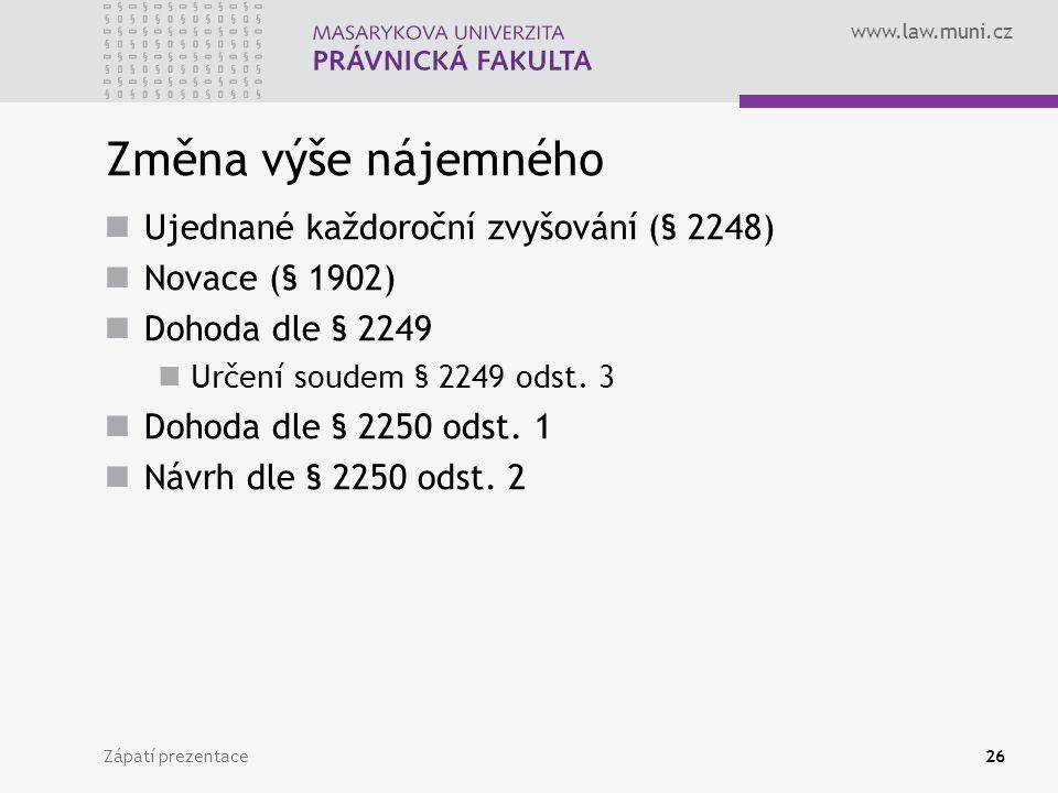 www.law.muni.cz Změna výše nájemného Ujednané každoroční zvyšování (§ 2248) Novace (§ 1902) Dohoda dle § 2249 Určení soudem § 2249 odst. 3 Dohoda dle