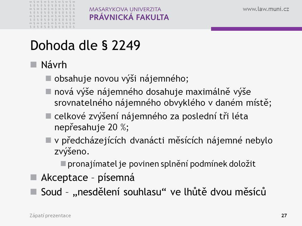 www.law.muni.cz Dohoda dle § 2249 Návrh obsahuje novou výši nájemného; nová výše nájemného dosahuje maximálně výše srovnatelného nájemného obvyklého v