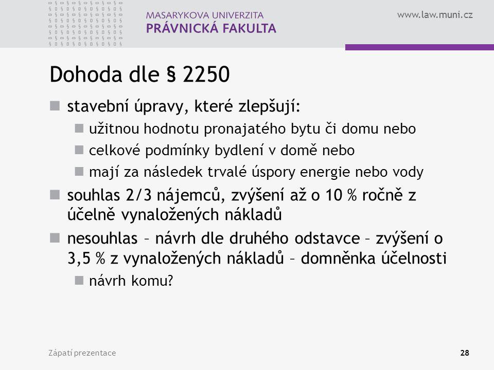www.law.muni.cz Dohoda dle § 2250 stavební úpravy, které zlepšují: užitnou hodnotu pronajatého bytu či domu nebo celkové podmínky bydlení v domě nebo