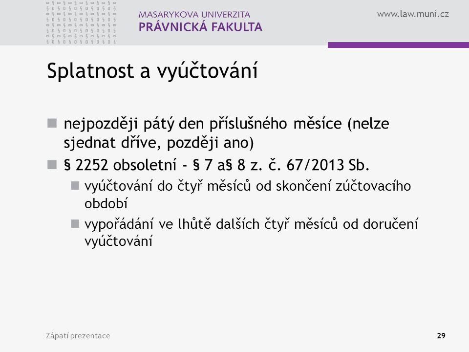 www.law.muni.cz Splatnost a vyúčtování nejpozději pátý den příslušného měsíce (nelze sjednat dříve, později ano) § 2252 obsoletní - § 7 a§ 8 z. č. 67/