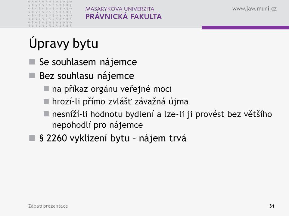 www.law.muni.cz Úpravy bytu Se souhlasem nájemce Bez souhlasu nájemce na příkaz orgánu veřejné moci hrozí-li přímo zvlášť závažná újma nesníží-li hodn