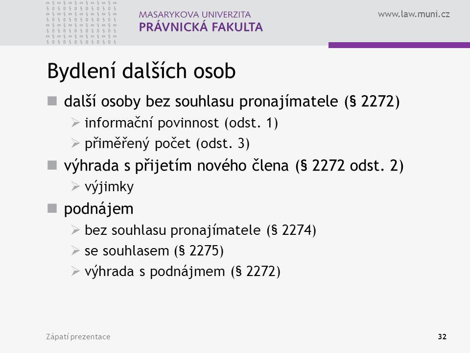 www.law.muni.cz Bydlení dalších osob další osoby bez souhlasu pronajímatele (§ 2272)  informační povinnost (odst. 1)  přiměřený počet (odst. 3) výhr