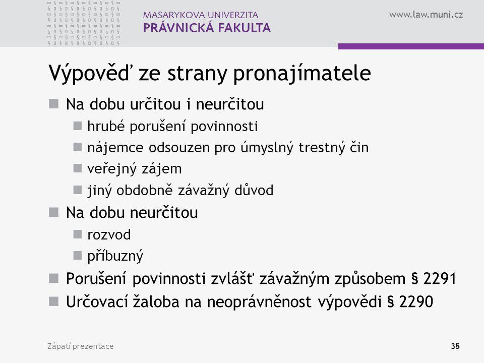 www.law.muni.cz Výpověď ze strany pronajímatele Na dobu určitou i neurčitou hrubé porušení povinnosti nájemce odsouzen pro úmyslný trestný čin veřejný