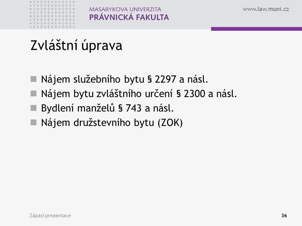 www.law.muni.cz Zvláštní úprava Nájem služebního bytu § 2297 a násl. Nájem bytu zvláštního určení § 2300 a násl. Bydlení manželů § 743 a násl. Nájem d