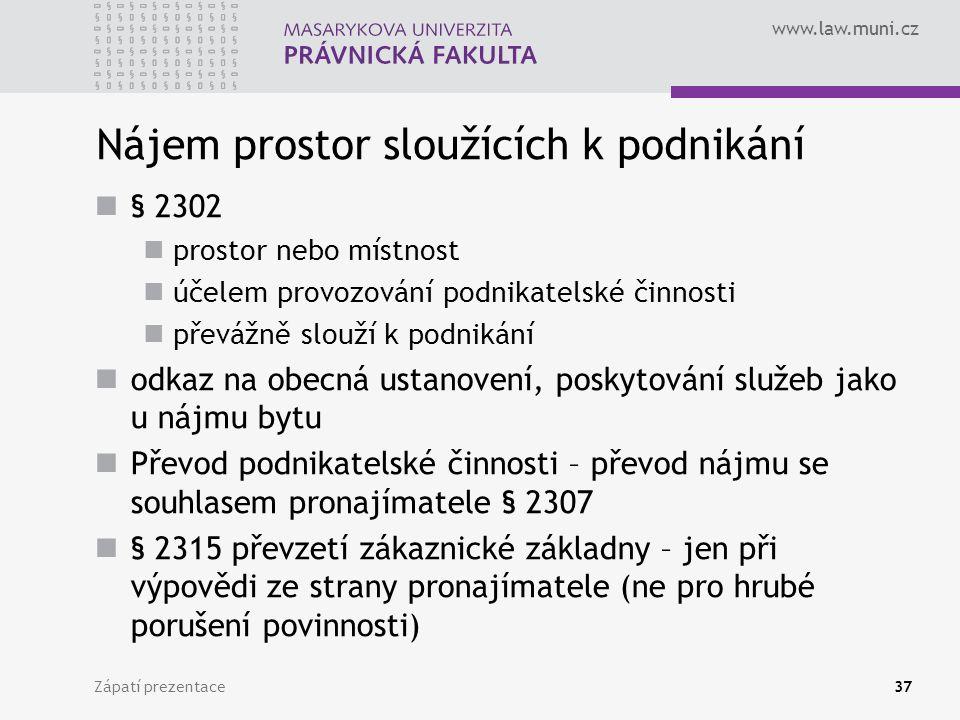 www.law.muni.cz Nájem prostor sloužících k podnikání § 2302 prostor nebo místnost účelem provozování podnikatelské činnosti převážně slouží k podnikán