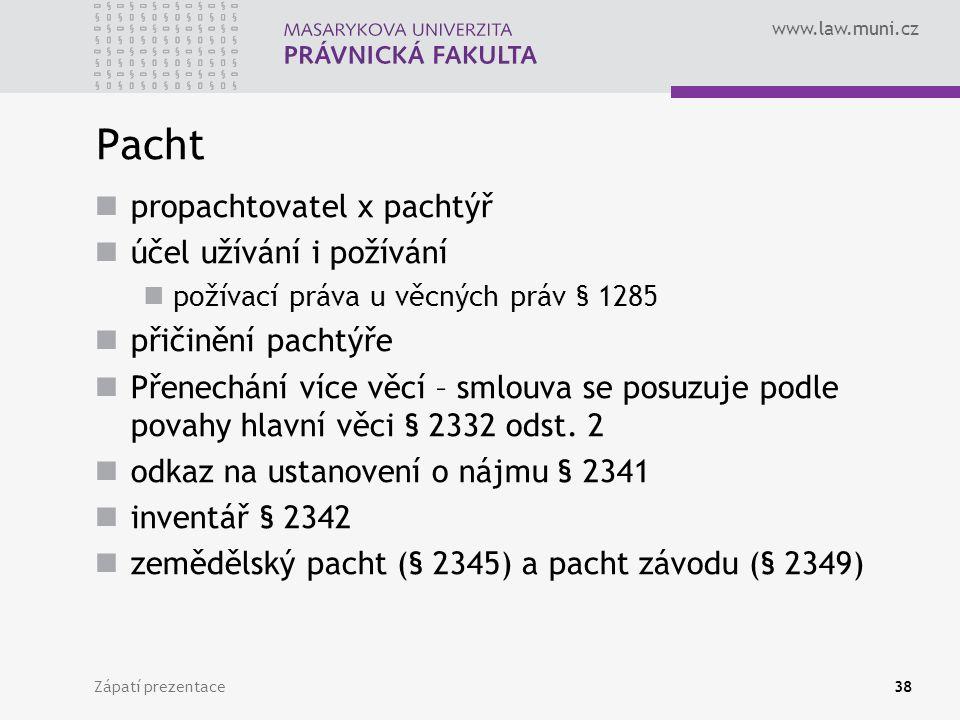 www.law.muni.cz Pacht propachtovatel x pachtýř účel užívání i požívání požívací práva u věcných práv § 1285 přičinění pachtýře Přenechání více věcí –