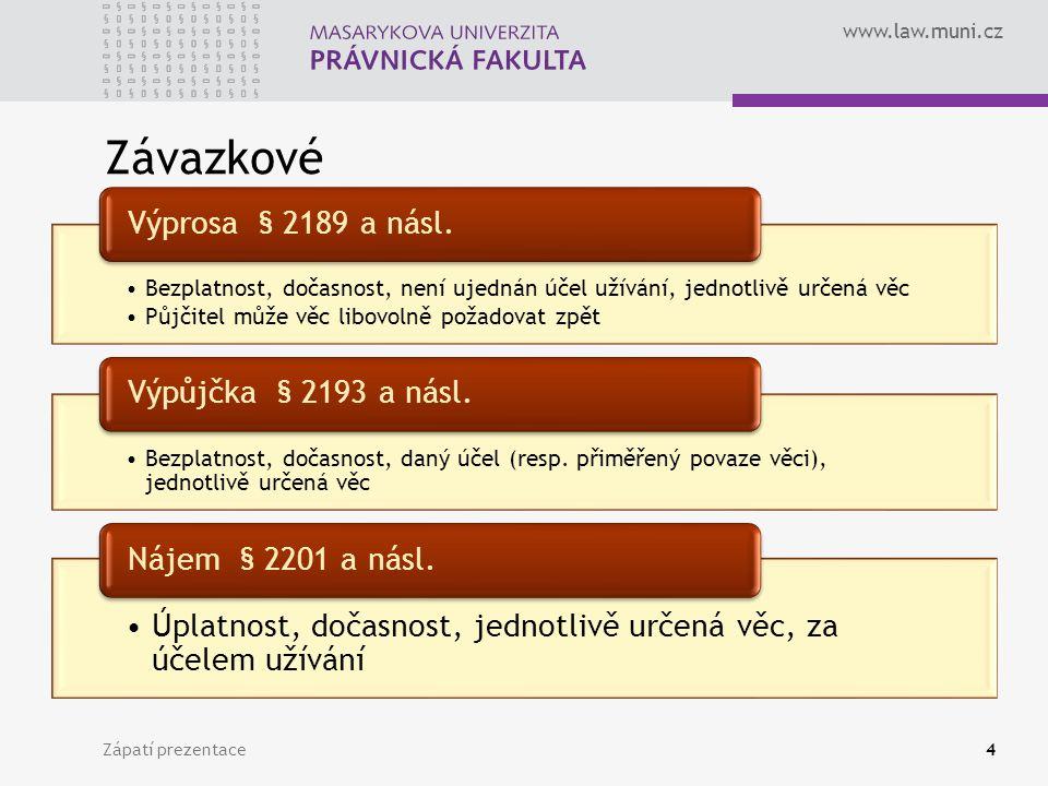 www.law.muni.cz Závazkové Zápatí prezentace4 Bezplatnost, dočasnost, není ujednán účel užívání, jednotlivě určená věc Půjčitel může věc libovolně poža