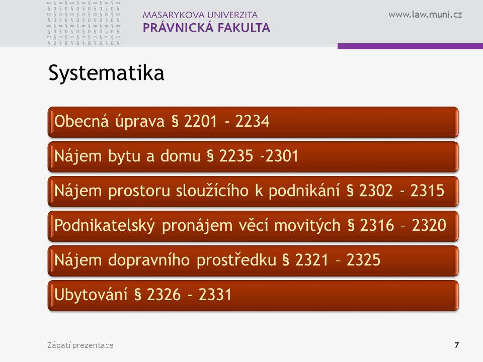 www.law.muni.cz Relocatio tacita (Prolongace) = fikce opětovného uzavření smlouvy za stejných podmínek § 2230 – nájemce věc užívá a pronajímatel jej do jednoho měsíce nevyzve, aby věc odevzdal (max.