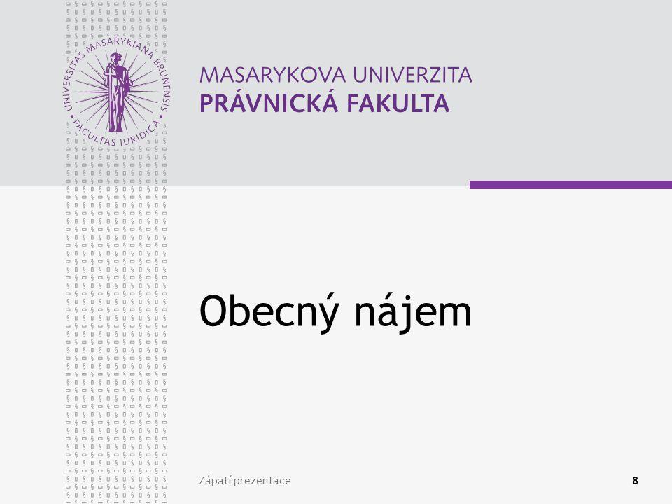 www.law.muni.cz Obecný nájem Znaky úplatnost – § 2217 nájemné ve výši obvyklé dočasnost - § 2204 na dobu neurčitou účelem je užívání Minimalistická nájemní smlouva: Pronajímatel A uzavírá nájemní smlouvu s nájemcem B k bytu č.
