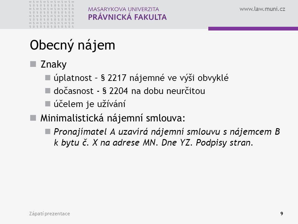 www.law.muni.cz Obecný nájem Znaky úplatnost – § 2217 nájemné ve výši obvyklé dočasnost - § 2204 na dobu neurčitou účelem je užívání Minimalistická ná