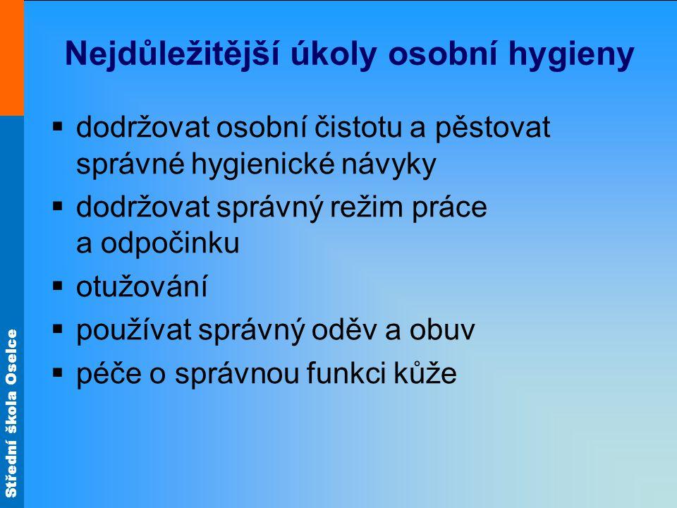 Střední škola Oselce Nejdůležitější úkoly osobní hygieny  dodržovat osobní čistotu a pěstovat správné hygienické návyky  dodržovat správný režim prá