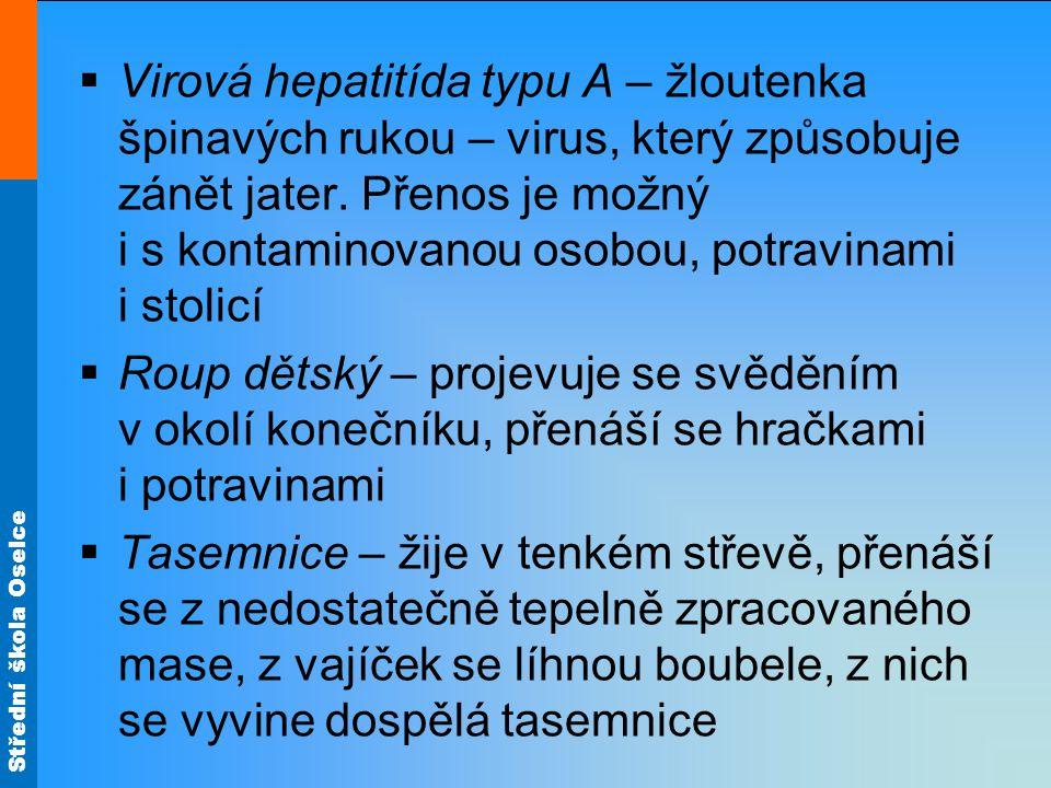 Střední škola Oselce  Virová hepatitída typu A – žloutenka špinavých rukou – virus, který způsobuje zánět jater. Přenos je možný i s kontaminovanou o