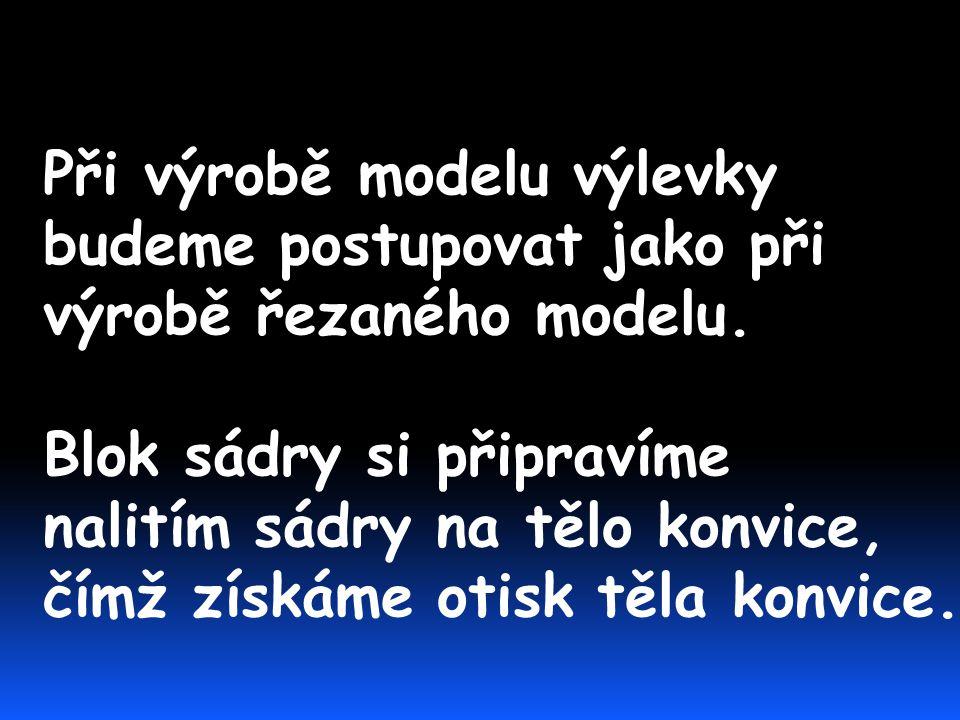 Při výrobě modelu výlevky budeme postupovat jako při výrobě řezaného modelu.