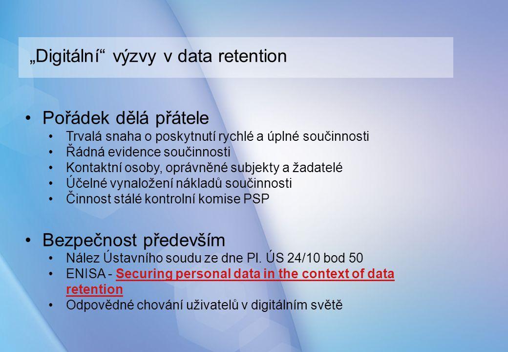 """""""Digitální"""" výzvy v data retention Pořádek dělá přátele Trvalá snaha o poskytnutí rychlé a úplné součinnosti Řádná evidence součinnosti Kontaktní osob"""