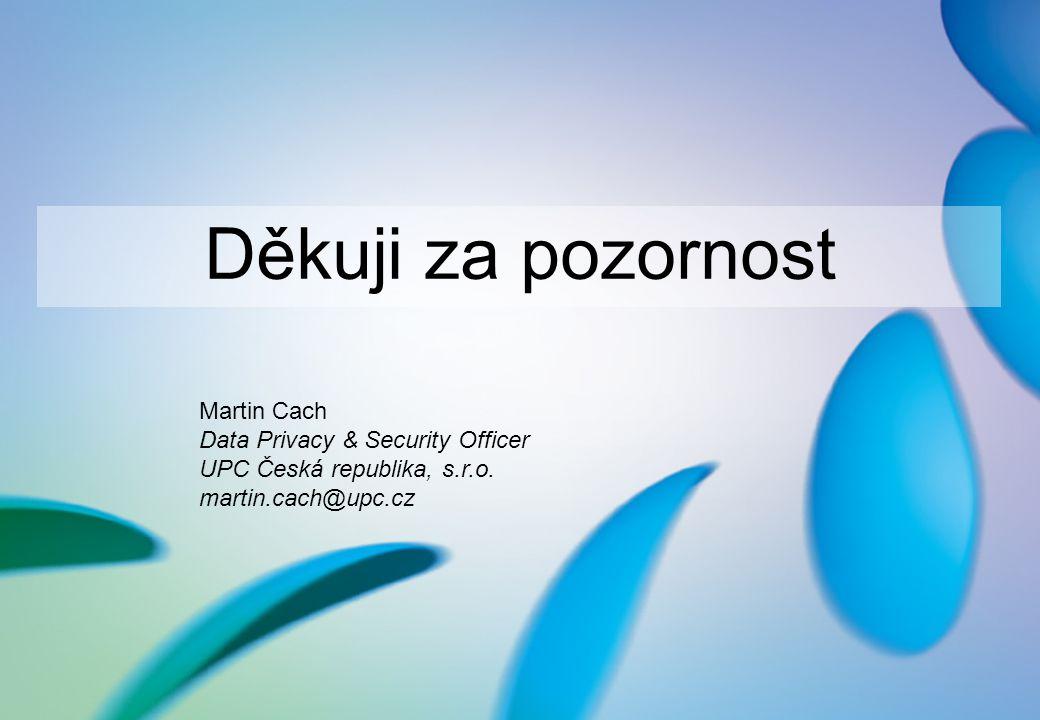 Děkuji za pozornost Martin Cach Data Privacy & Security Officer UPC Česká republika, s.r.o.