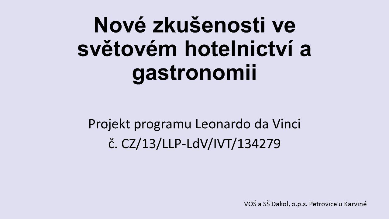 Nové zkušenosti ve světovém hotelnictví a gastronomii Projekt programu Leonardo da Vinci č. CZ/13/LLP-LdV/IVT/134279 VOŠ a SŠ Dakol, o.p.s. Petrovice