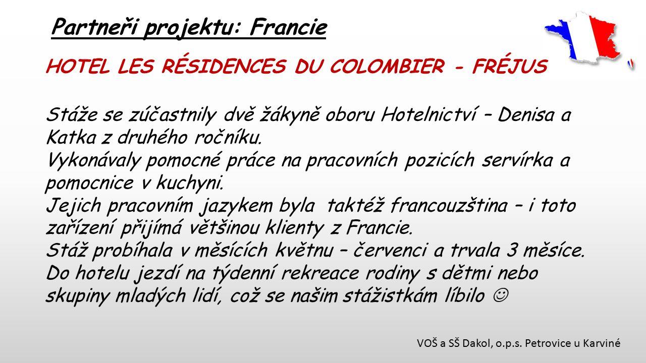VOŠ a SŠ Dakol, o.p.s. Petrovice u Karviné Partneři projektu: Francie HOTEL LES RÉSIDENCES DU COLOMBIER - FRÉJUS Stáže se zúčastnily dvě žákyně oboru