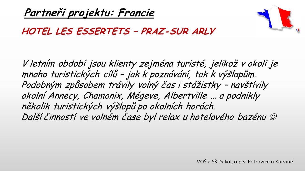 VOŠ a SŠ Dakol, o.p.s. Petrovice u Karviné Partneři projektu: Francie HOTEL LES ESSERTETS – PRAZ-SUR ARLY V letním období jsou klienty zejména turisté