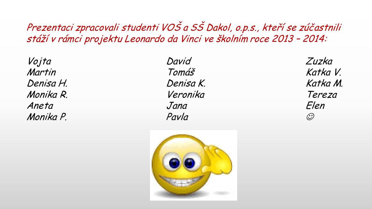 Prezentaci zpracovali studenti VOŠ a SŠ Dakol, o.p.s., kteří se zúčastnili stáží v rámci projektu Leonardo da Vinci ve školním roce 2013 – 2014: Vojta