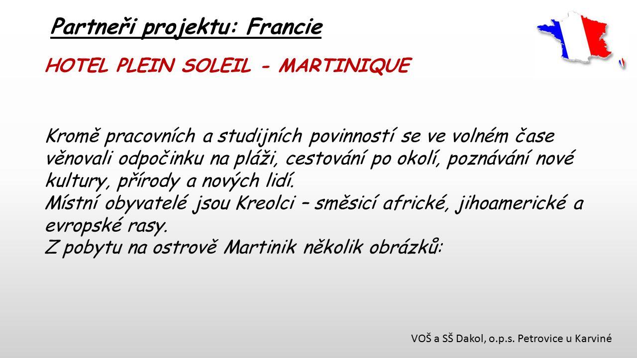 VOŠ a SŠ Dakol, o.p.s. Petrovice u Karviné Partneři projektu: Francie HOTEL PLEIN SOLEIL - MARTINIQUE Kromě pracovních a studijních povinností se ve v