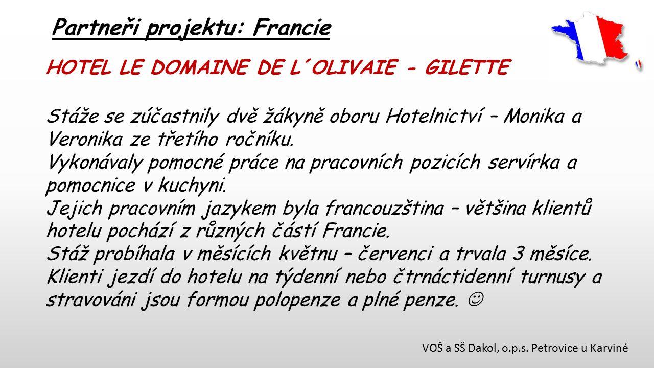 VOŠ a SŠ Dakol, o.p.s. Petrovice u Karviné Partneři projektu: Francie HOTEL LE DOMAINE DE L´OLIVAIE - GILETTE Stáže se zúčastnily dvě žákyně oboru Hot