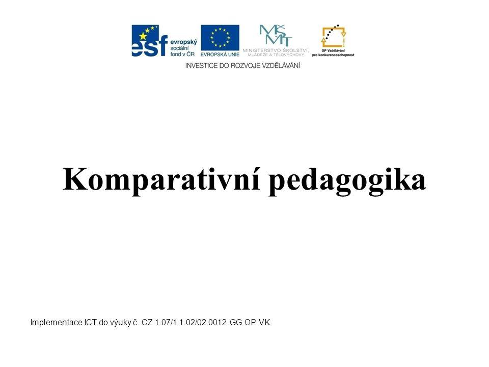 Komparativní pedagogika Implementace ICT do výuky č. CZ.1.07/1.1.02/02.0012 GG OP VK