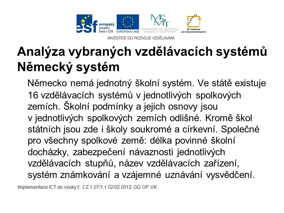 Analýza vybraných vzdělávacích systémů Německý systém Německo nemá jednotný školní systém. Ve státě existuje 16 vzdělávacích systémů v jednotlivých sp