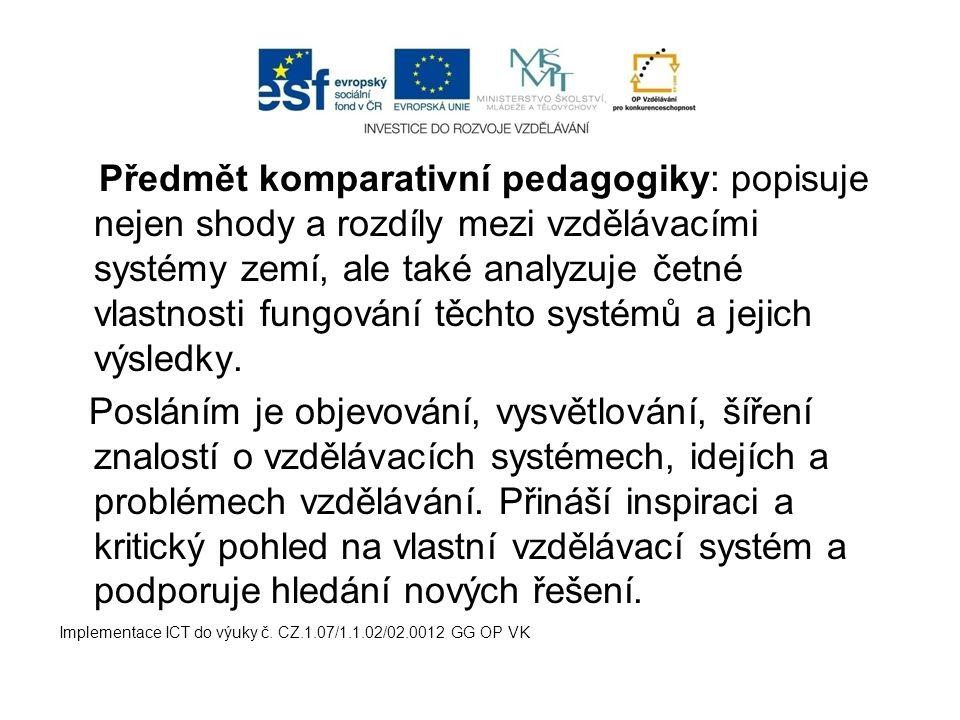 Předmět komparativní pedagogiky: popisuje nejen shody a rozdíly mezi vzdělávacími systémy zemí, ale také analyzuje četné vlastnosti fungování těchto s