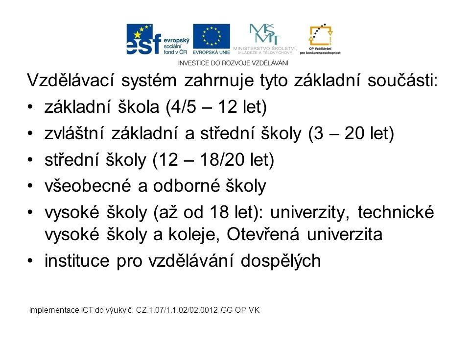 Vzdělávací systém zahrnuje tyto základní součásti: základní škola (4/5 – 12 let) zvláštní základní a střední školy (3 – 20 let) střední školy (12 – 18