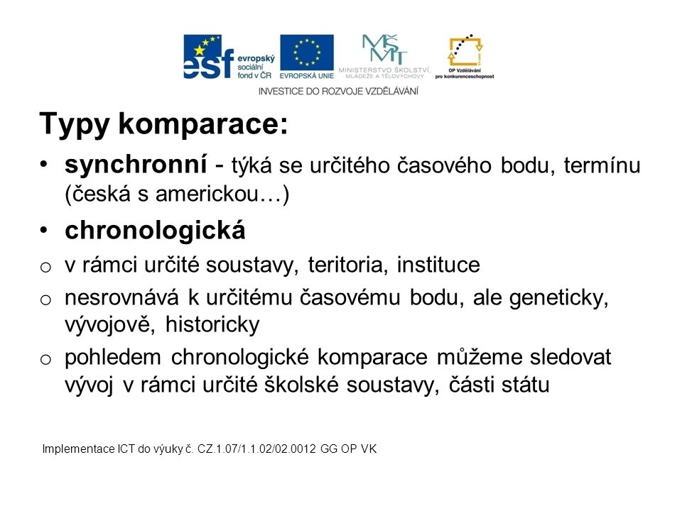 Typy komparace: synchronní - týká se určitého časového bodu, termínu (česká s americkou…) chronologická o v rámci určité soustavy, teritoria, instituc