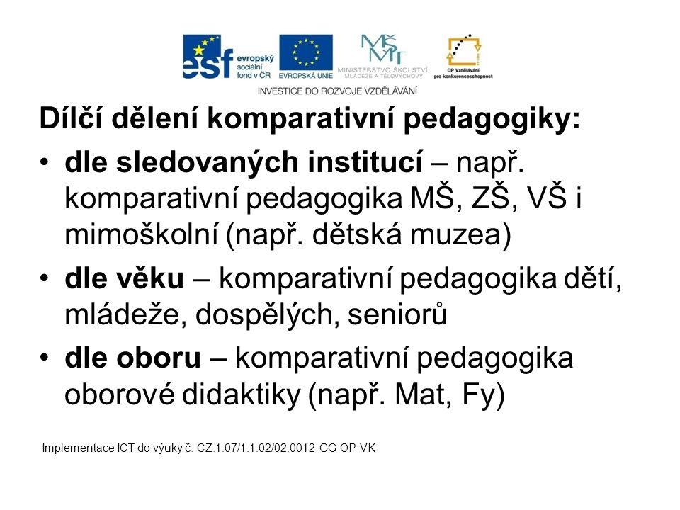 Dílčí dělení komparativní pedagogiky: dle sledovaných institucí – např. komparativní pedagogika MŠ, ZŠ, VŠ i mimoškolní (např. dětská muzea) dle věku