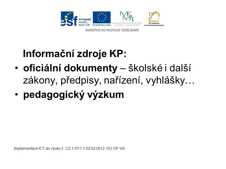 Informační zdroje KP: oficiální dokumenty – školské i další zákony, předpisy, nařízení, vyhlášky… pedagogický výzkum Implementace ICT do výuky č. CZ.1