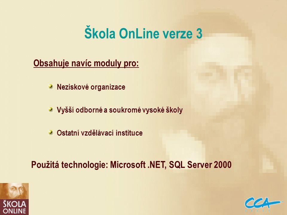 Škola OnLine verze 3 Obsahuje navíc moduly pro: Neziskové organizace Vyšší odborné a soukromé vysoké školy Ostatní vzdělávací instituce Použitá technologie: Microsoft.NET, SQL Server 2000