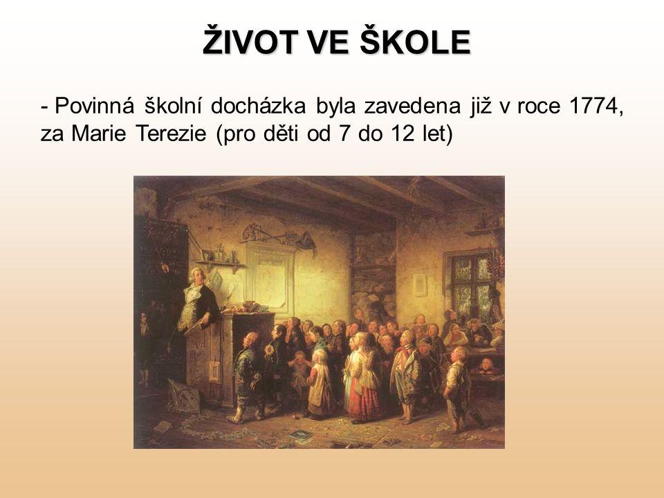 ŽIVOT VE ŠKOLE - - Povinná školní docházka byla zavedena již v roce 1774, za Marie Terezie (pro děti od 7 do 12 let)