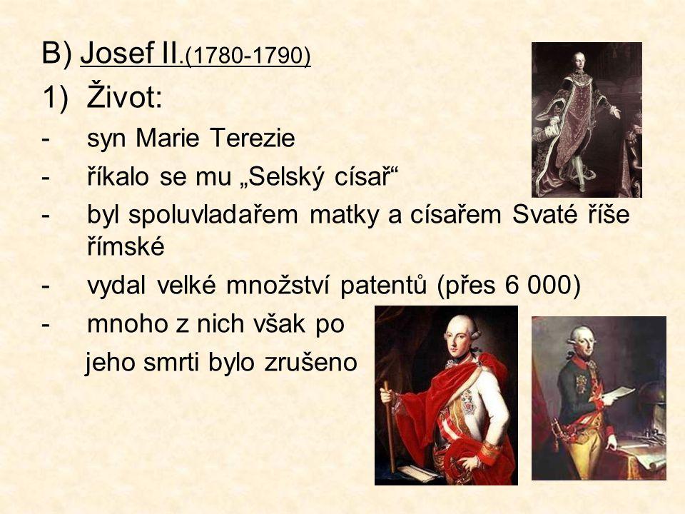 """B) Josef II.(1780-1790) 1)Život: -syn Marie Terezie -říkalo se mu """"Selský císař"""" -byl spoluvladařem matky a císařem Svaté říše římské -vydal velké mno"""