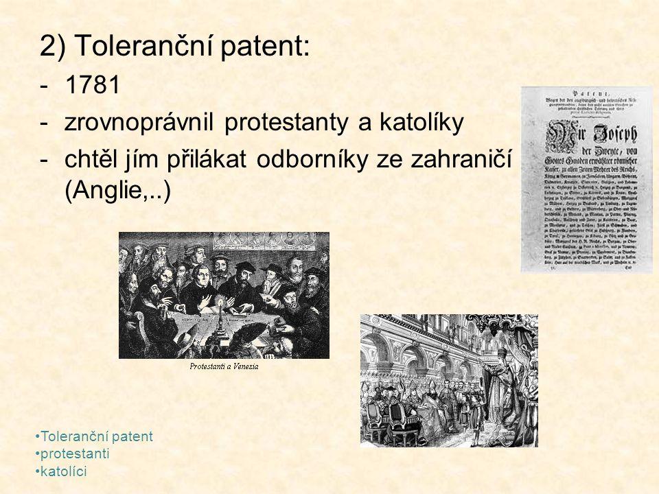 2) Toleranční patent: -1781 -zrovnoprávnil protestanty a katolíky -chtěl jím přilákat odborníky ze zahraničí (Anglie,..) Toleranční patent protestanti