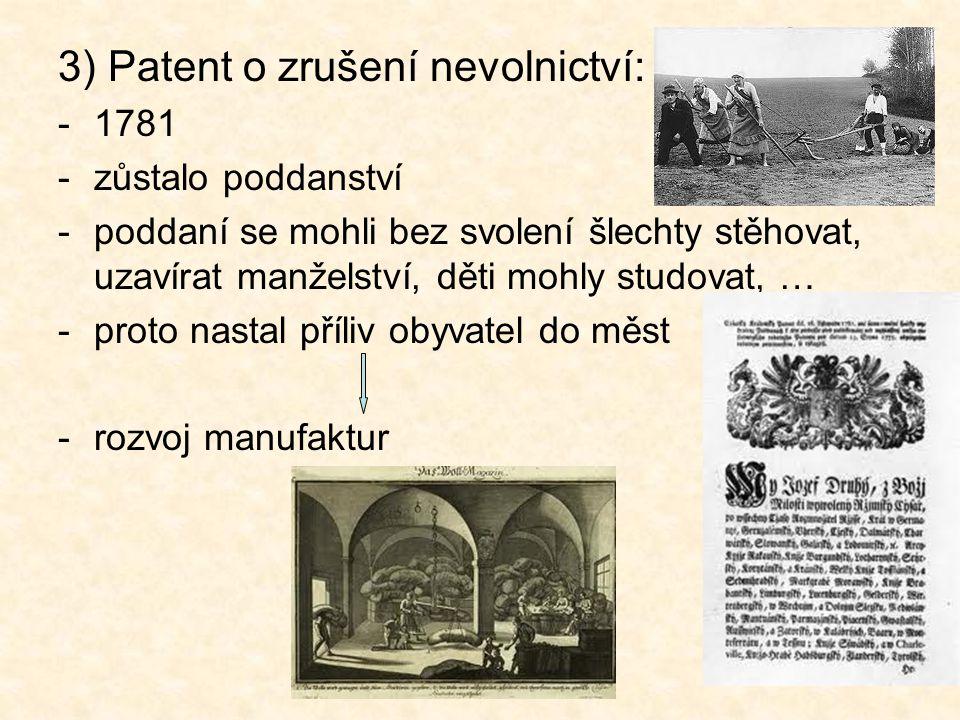 3) Patent o zrušení nevolnictví: -1781 -zůstalo poddanství -poddaní se mohli bez svolení šlechty stěhovat, uzavírat manželství, děti mohly studovat, …