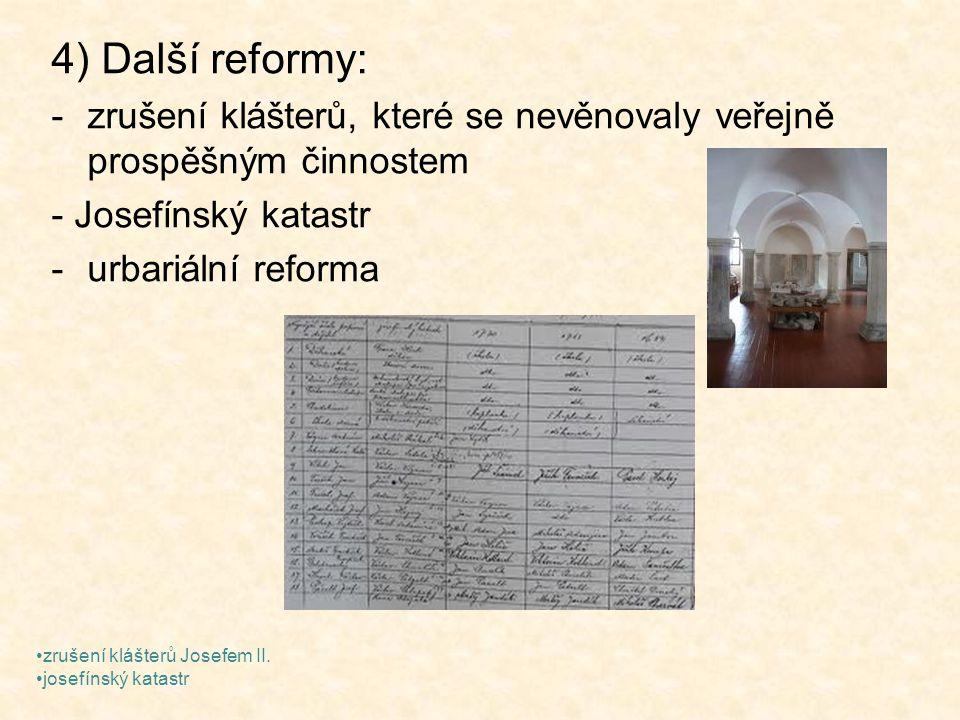 4) Další reformy: -zrušení klášterů, které se nevěnovaly veřejně prospěšným činnostem - Josefínský katastr -urbariální reforma zrušení klášterů Josefe