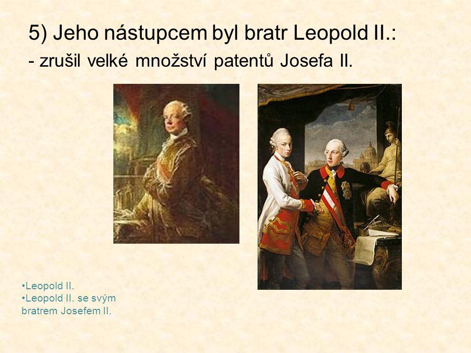 5) Jeho nástupcem byl bratr Leopold II.: - zrušil velké množství patentů Josefa II. Leopold II. Leopold II. se svým bratrem Josefem II.