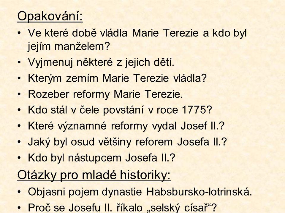 Opakování: Ve které době vládla Marie Terezie a kdo byl jejím manželem? Vyjmenuj některé z jejich dětí. Kterým zemím Marie Terezie vládla? Rozeber ref