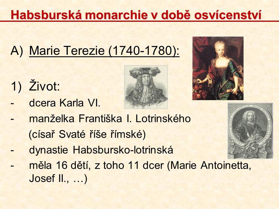 Habsburská monarchie v době osvícenství A)Marie Terezie (1740-1780): 1)Život: -dcera Karla VI. -manželka Františka I. Lotrinského (císař Svaté říše ří