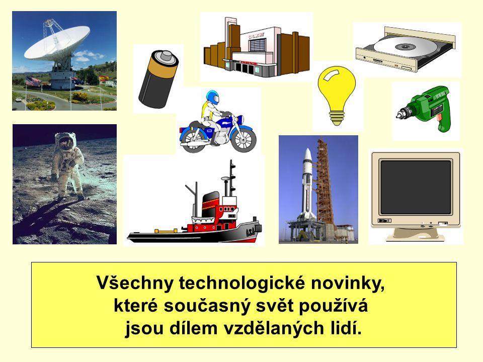 Všechny technologické novinky, které současný svět používá jsou dílem vzdělaných lidí.