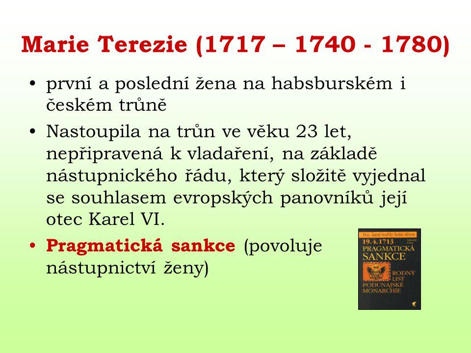 Marie Terezie (1717 – 1740 - 1780) první a poslední žena na habsburském i českém trůně Nastoupila na trůn ve věku 23 let, nepřipravená k vladaření, na